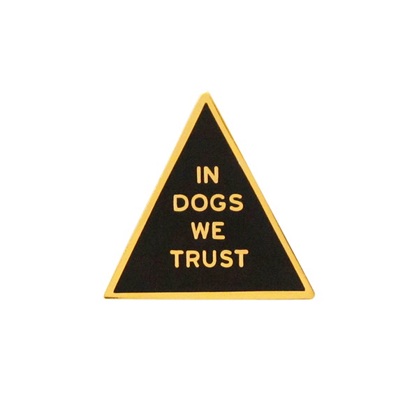 In Dogs We Trust Pin
