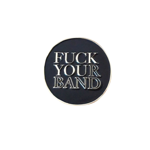 Fuck Your Band Pin