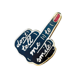Don't Tell Me To Smile Middle Finger Pin
