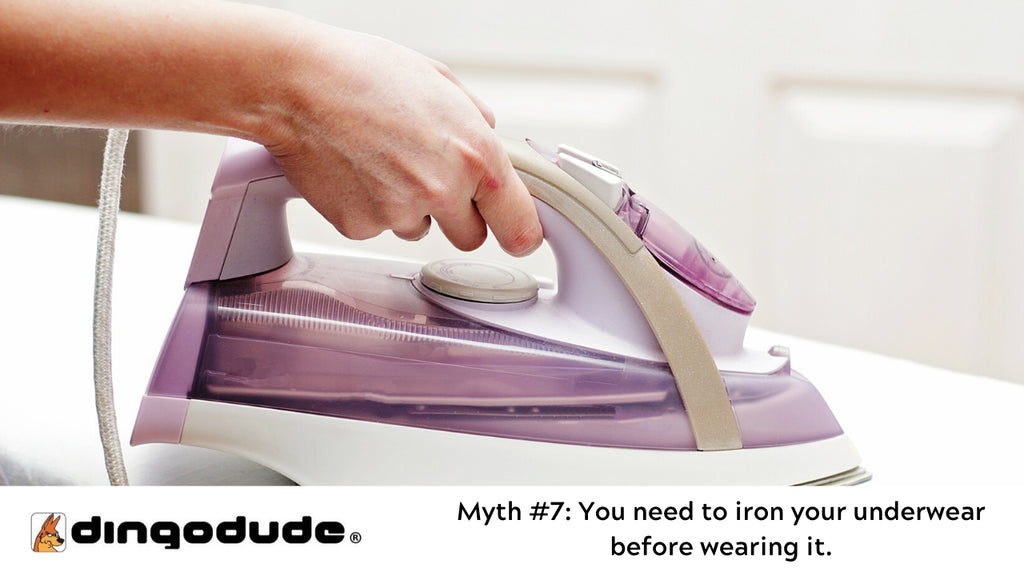 You need to iron your underwear before wearing it.