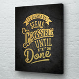 It always seems impossible until its done wall art