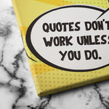Quotes Don't Work Unless You Do canvas art