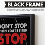 Don't Stop When You're Tired Stop When You're Done wall art black frame