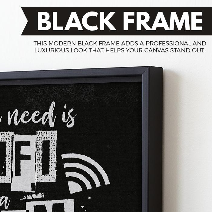 All You Need Is Wifi And A Dream wall art black frame