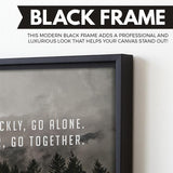 If You Want To Go Quickly, Go Alone. If You Want To Go Far, Go Together wall art black frame