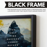 The Only Time Success Comes Before Work Is In The Dictionary wall art black frame
