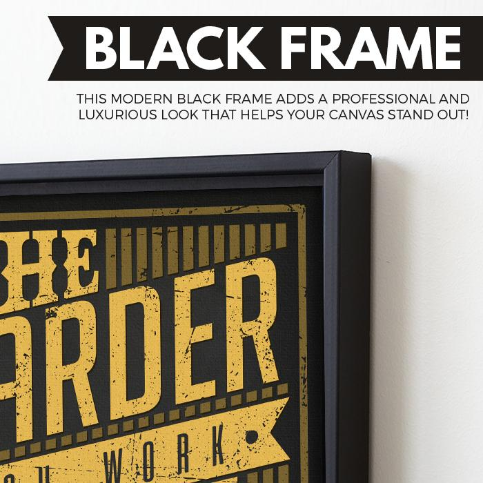The Harder You Work, The Luckier You Get wall art black frame