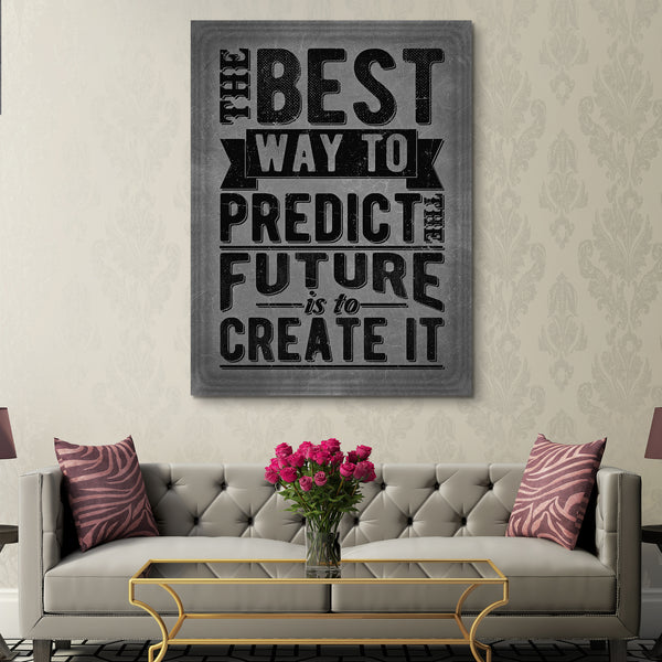 The Best Way To Predict The Future Is To Create It wall art