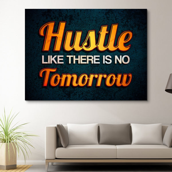 Hustle Like There Is No Tomorrow wall art