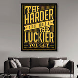 The Harder You Work, The Luckier You Get wall art