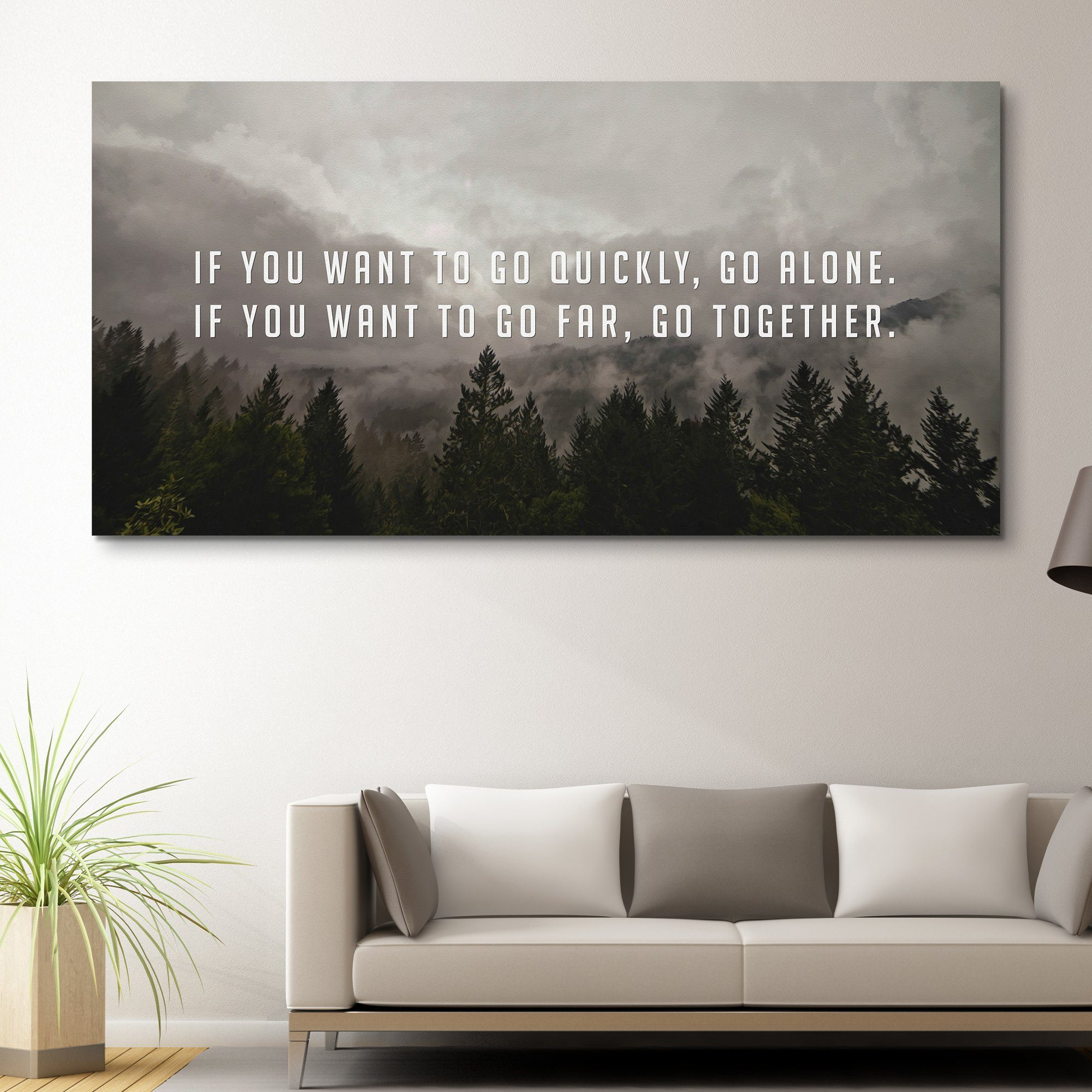 If You Want To Go Quickly, Go Alone. If You Want To Go Far, Go Together wall art