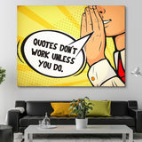 Quotes Don't Work Unless You Do wall art