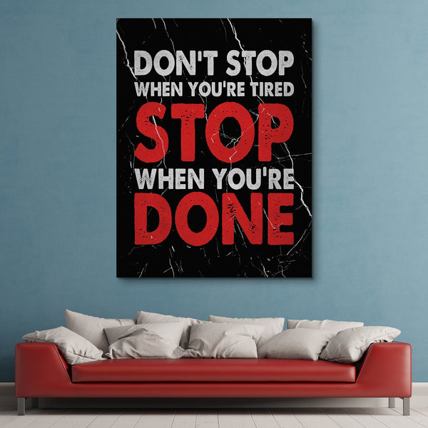 Don't Stop When You're Tired Stop When You're Done wall art