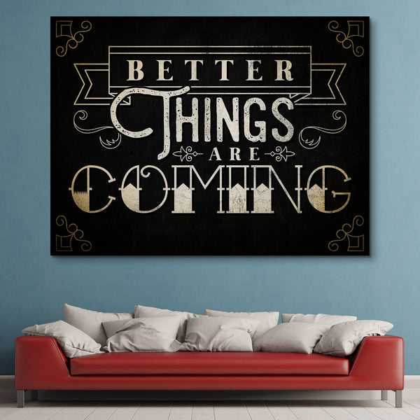 Better Things Are Coming wall art