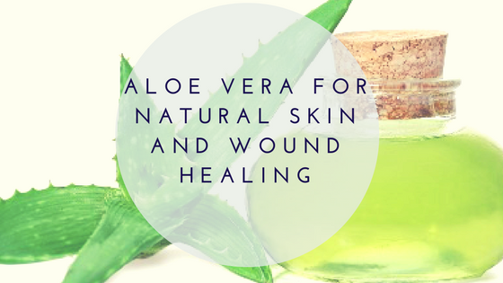 Aloe Vera for Natural Skin and Wound Healing