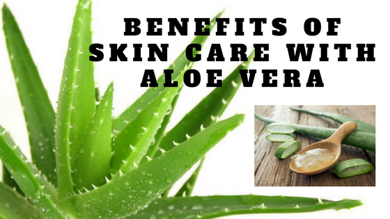 Benefits of Skin Care with Aloe Vera