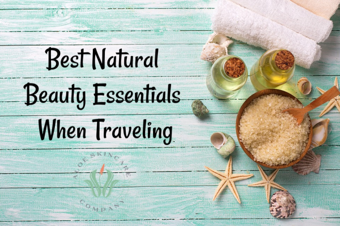 Best Natural Beauty Essentials When Traveling