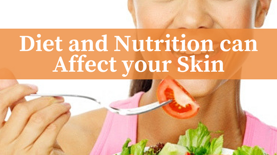Diet and Nutrition can Affect your Skin