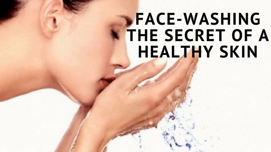 Face-Washing: The Secret of a Healthy Skin