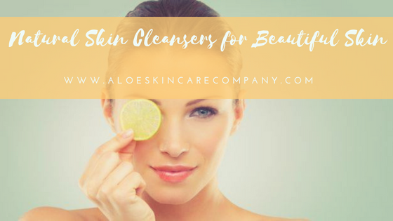 Natural Skin Cleansers for Beautiful Skin