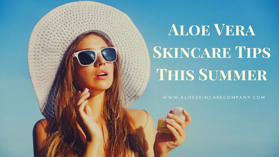 Aloe Vera Skincare Tips This Summer