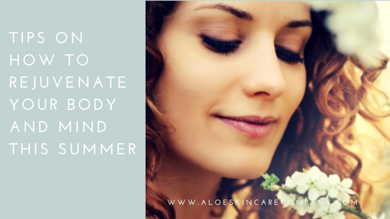Tips on How to Rejuvenate your Body and Mind this Summer