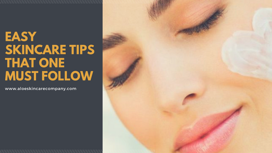 Easy Skincare Tips that One Must Follow