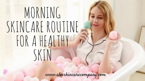Morning Skincare Routine for a Healthy Skin