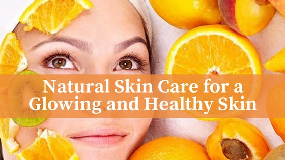 Natural Skin Care for a Glowing and Healthy Skin