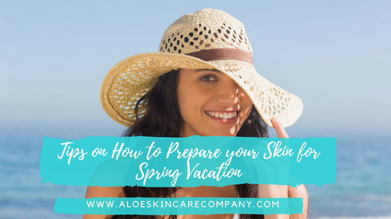 Tips on How to Prepare your Skin for Spring Vacation