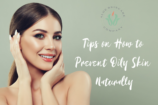 Tips on How to Prevent Oily Skin Naturally