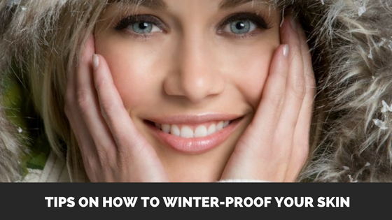 Tips on How to Winter-Proof Your Skin