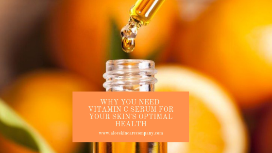 Why You Need Vitamin C Serum for your Skin's Optimal Health