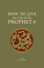 How To Live The Life Of The Prophet