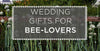 Wedding Gift Ideas for Beekeepers and Bee-Lovers