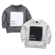 Stay Weird! Spring/Autumn Long sleeve sweatshirt.