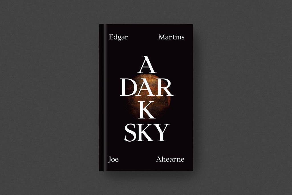 Edgar Martins & Joe Ahearne: A Dark Sky