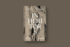 Esther Teichmann & Cyrus Shahrad: Inheritors