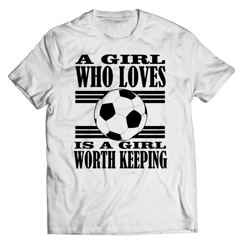 A Girl Who Loves Soccer is a Girl Worth Keeping Unisex Shirt / White / 3XL