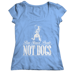 Ban Stupid People Not Dogs Ladies Classic Shirt / Light Blue / S