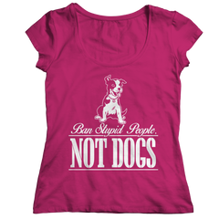 Ban Stupid People Not Dogs Ladies Classic Shirt / Pink / S