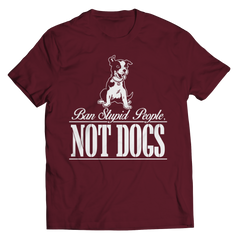 Ban Stupid People Not Dogs Unisex Shirt / Maroon / S