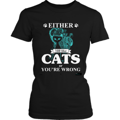 Either You Like Cats Or You're Wrong Ladies Classic Shirt / Black / S