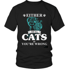 Either You Like Cats Or You're Wrong Unisex Shirt / Black / S