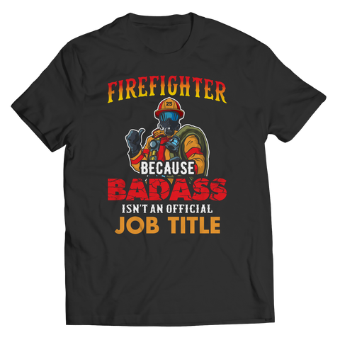 Firefighter Because Badass Isn't An Official Job Title Unisex Shirt / Black / S