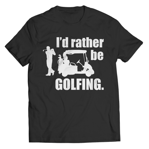 I'd Rather Be Golfing Unisex Shirt / Black / 3XL