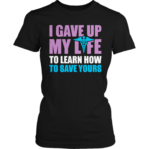 I Gave Up My Life- Nurse Ladies Classic Shirt / Black / S