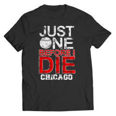 Just One Before I Die Chicago Unisex Shirt / Black / 3XL