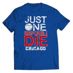 Just One Before I Die Chicago Unisex Shirt / Royal / 3XL