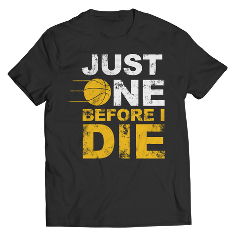 Just One Before I Die Unisex Shirt / Black / 3XL